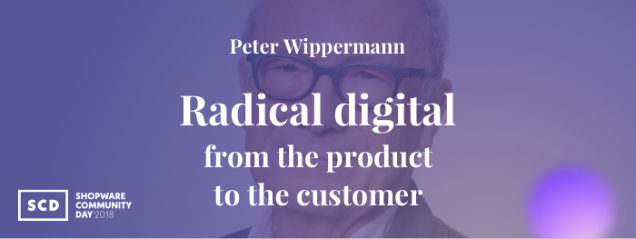 Radical digital – from the product to the customer