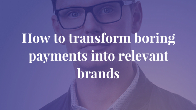 How to transform boring payments into relevant brands