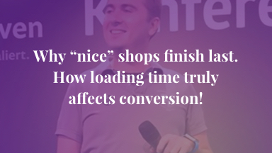 "Why ""nice"" shops finish last. How loading time truly affects conversion!"